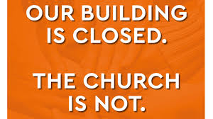 The Building Is Closed. The Church Is Not.